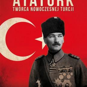 """""""Atatürk. Twórca nowoczesnej Turcji""""  - Jerzy S. Łątka"""