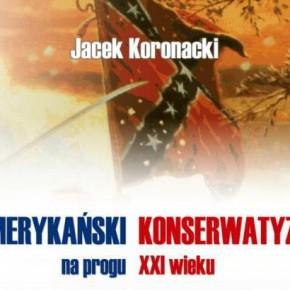 """""""Amerykański konserwatyzm na progu XXI wieku"""" – Jacek Koronacki"""