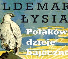 """""""Polaków dzieje bajeczne"""" - Waldemar Łysiak"""