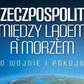 """""""Rzeczpospolita między lądem a morzem. O wojnie i pokoju"""" - Jacek Bartosiak"""