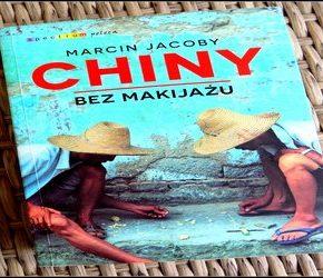 """""""Chiny bez makijażu"""" – Marcin Jacoby"""