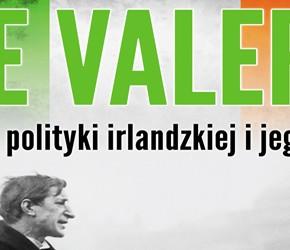 """""""De Valera. Gigant polityki irlandzkiej i jego epoka"""" – Paweł Toboła-Pertkiewicz"""