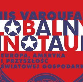 """Globalny minotaur"" – Yanis Varoufakis"