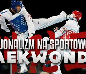 Nacjonalizm na sportowo #1: Taekwondo