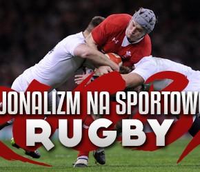 Nacjonalizm na sportowo #2: Rugby