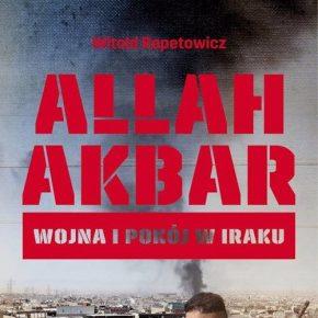 """""""Allah Akbar. Wojna i pokój w Iraku"""" - Witold Repetowicz"""