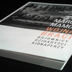 """""""Wojna braci. Bojownicy. Dżihadyści. Kidnaperzy"""" – Marcin Mamoń"""