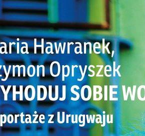"""""""Wyhoduj sobie wolność"""" - Maria Hawranek, Szymon Opryszek"""